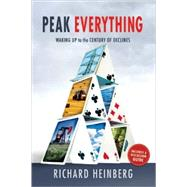 Peak Everything : Waking up to the Century of Declines by Heinberg, Richard, 9780865716452