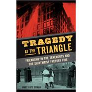 Tragedy at the Triangle: Friendship in the Tenements and the Shirtwaist Factory Fire by Doman, Mary Kate, 9781626196452
