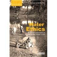 Water Ethics: A Values Approach to Solving the Water Crisis by Groenfeldt; David, 9780415626453