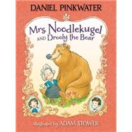 Mrs. Noodlekugel and Drooly the Bear by PINKWATER, DANIELSTOWER, ADAM, 9780763666453