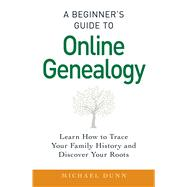 A Beginner's Guide to Online Genealogy: Learn How to Trace Your Family History and Discover Your Roots by Dunn, Michael, 9781440586453