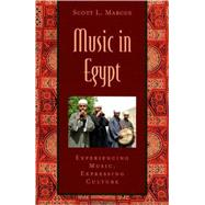 Music in Egypt Experiencing Music, Expressing Culture Includes CD by Marcus, Scott L., 9780195146455