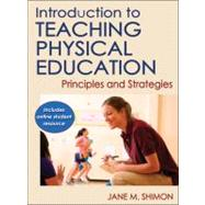 Introduction to Teaching Physical Education : Principles and Strategies by Shimon, Jane M., 9780736086455