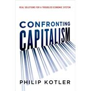 Confronting Capitalism: Real Solutions for a Troubled Economic System by Kotler, Philip, 9780814436455