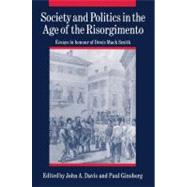 Society and Politics in the Age of the Risorgimento: Essays in Honour of Denis Mack Smith by Edited by John A. Davis , Paul Ginsborg, 9780521526456