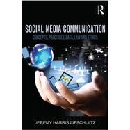 Social Media Communication: Concepts, Practices, Data, Law and Ethics by Lipschultz; Jeremy H., 9781138776456