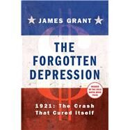 The Forgotten Depression 1921: The Crash That Cured Itself by Grant, James, 9781451686456
