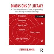 Dimensions of Literacy: A Conceptual Base for Teaching Reading and Writing in School Settings by Kucer; Steven B., 9780415826457
