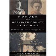 Murder of a Herkimer County Teacher by Webster, Dennis, 9781467136457