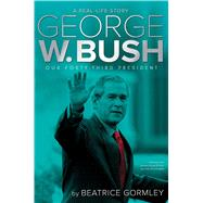 George W. Bush by Gormley, Beatrice, 9781481446457