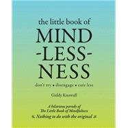 The Little Book of Mindlessness Don't Try*Disengage*Care Less by Knowall, Giddy, 9781780976457