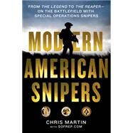 Modern American Snipers From The Legend to The Reaper---on the Battlefield with Special Operations Snipers by Martin, Chris; Davis, Eric; SOFREP, 9781250076458