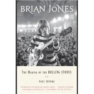 Brian Jones The Making of the Rolling Stones by Trynka, Paul, 9780147516459