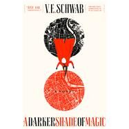 A Darker Shade of Magic A Novel by Schwab, V. E., 9780765376459