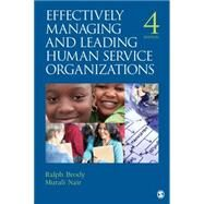 Effectively Managing and Leading Human Service Organizations by Ralph Brody, 9781412976459