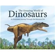 The Amazing World of Dinosaurs An Illustrated Journey Through the Mesozoic Era by Kuether, James, 9781591936459