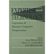 Expertise and Technology: Cognition & Human-computer Cooperation by Hoc,Jean-Michel, 9781138876460