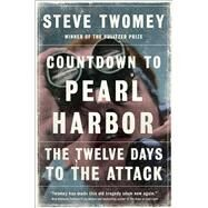 Countdown to Pearl Harbor The Twelve Days to the Attack by Twomey, Steve, 9781476776460