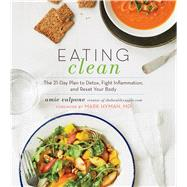 Eating Clean: The 21-Day Plan to Detox, Fight Inflammation, and Reset Your Body by Valpone, Amie, 9780544546462