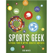 Sports Geek A Visual Tour of Myths, Debates, and Data by Minto, Rob, 9781632866462
