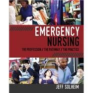 Emergency Nursing: The Profession, the Pathway, the Practice by Solheim, Jeff, 9781940446462