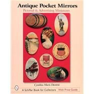 Pocket Mirror in America : Pictorial and Advertising Miniatures by Dantzic, Cynthia Maris, 9780764316463
