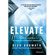 Elevate The Three Disciplines of Advanced Strategic Thinking by Horwath, Rich, 9781118596463
