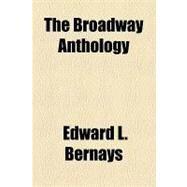 The Broadway Anthology by Bernays, Edward L., 9781153696463