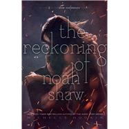 The Reckoning of Noah Shaw by Hodkin, Michelle, 9781481456463