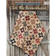Civil War Remembered: 19 Quilts Using Reproduction Fabrics by Etherington, Mary; Tesene, Connie, 9781604686463