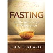 Fasting for Breakthrough and Deliverance by Eckhardt, John, 9781629986463
