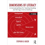 Dimensions of Literacy: A Conceptual Base for Teaching Reading and Writing in School Settings by Kucer; Steven B., 9780415826464