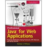 Professional Java for Web Applications: Featuring Websockets, Spring Framework, Jpa Hibernate, and Spring Security by Williams, Nicholas S., 9781118656464