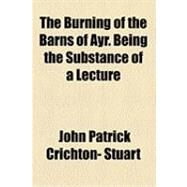 The Burning of the Barns of Ayr. Being the Substance of a Lecture by Stuart, John Patrick Crichton, 9781154506464