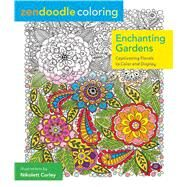 Zendoodle Coloring: Enchanting Gardens Captivating Florals to Color and Display by Corley, Nikolett, 9781250086464