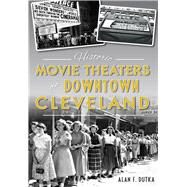 Historic Movie Theaters of Downtown Cleveland by Dutka, Alan F., 9781467136464