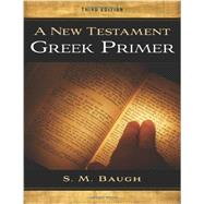 A New Testament Greek Primer 3rd Edition by S. M. Baugh, 9781596386464