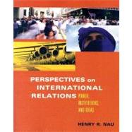 Perspectives on International Relations : Power, Institutions, and Ideas by Nau, Henry R., 9781933116464
