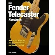 The Fender Telecaster Handbook: How to Buy, Maintain, Set Up, Troubleshoot, and Modify Your Tele by Balmer, Paul, 9780760336465