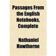 Passages from the English Notebooks, Complete by Hawthorne, Nathaniel, 9781153676465