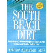 The South Beach Diet The Delicious, Doctor-Designed, Foolproof Plan for Fast and Healthy Weight Loss