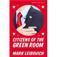 Citizens of the Green Room by Leibovich, Mark, 9780147516466
