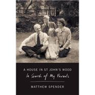 A House in St John's Wood In Search of My Parents by Spender, Matthew, 9780374536466