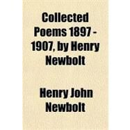 Collected Poems 1897 - 1907, by Henry Newbolt by Newbolt, Henry John, Sir, 9781153596466