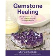 Gemstone Healing How to choose and use the right crystal and healing technique by Gienger, Michael, 9781844096466