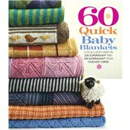 60 Quick Baby Blankets Cute & Cuddly Knits in 220 Superwash� and 128 Superwash� from Cascade Yarns by Unknown, 9781936096466