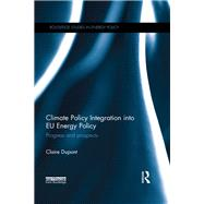 Climate Policy Integration into EU Energy Policy: Progress and Prospects by Dupont; Claire, 9781138806467