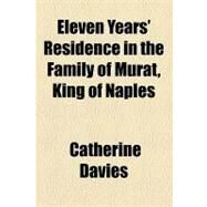 Eleven Years' Residence in the Family of Murat, King of Naples by Davies, Catherine, 9781154576467