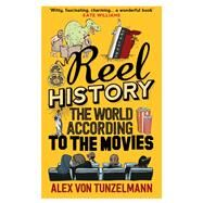 Reel History: the World According to the Movies by Von Tunzelmann, Alex, 9781782396468