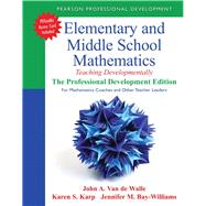 Elementary and Middle School Mathematics Teaching Developmentally: The Professional Development Edition for Mathematics Coaches and Other Teacher Leaders by Van de Walle, John A.; Karp, Karen S.; Bay-Williams, Jennifer M., 9780133006469